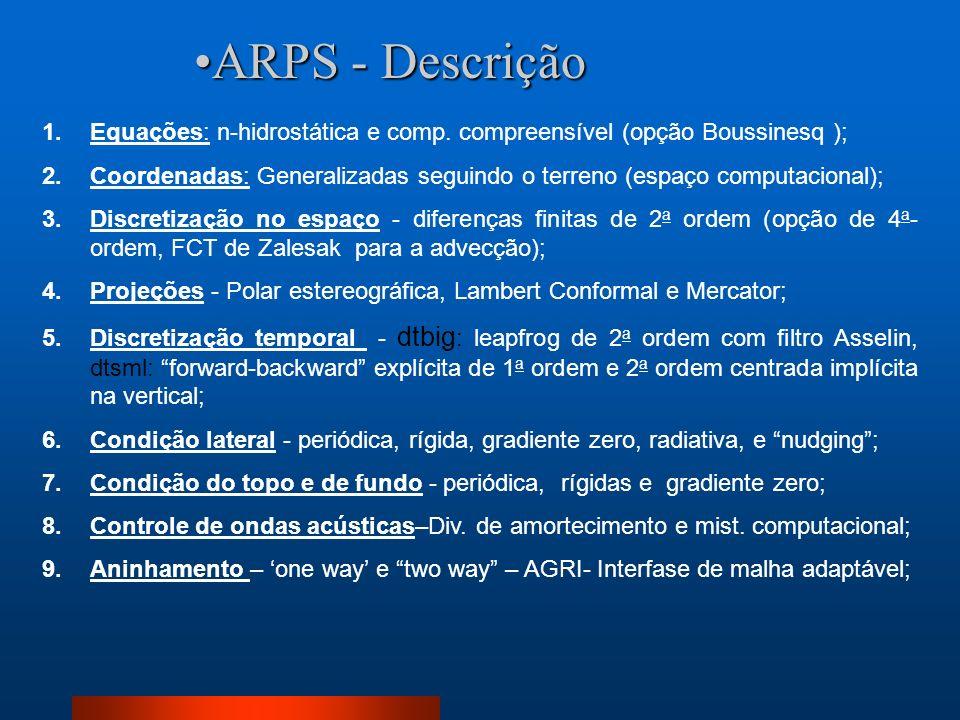 ARPS - DescriçãoEquações: n-hidrostática e comp. compreensível (opção Boussinesq );