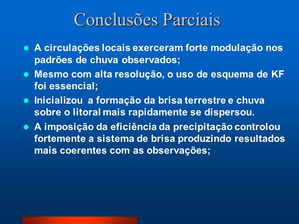 Conclusões ParciaisA circulações locais exerceram forte modulação nos padrões de chuva observados;