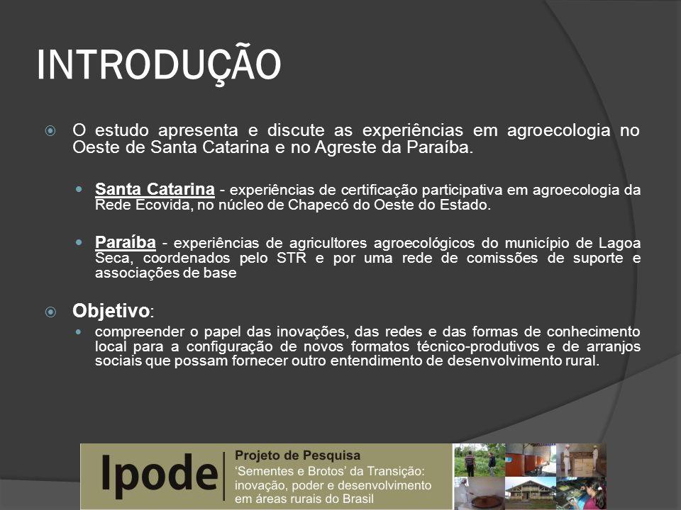 INTRODUÇÃO O estudo apresenta e discute as experiências em agroecologia no Oeste de Santa Catarina e no Agreste da Paraíba.