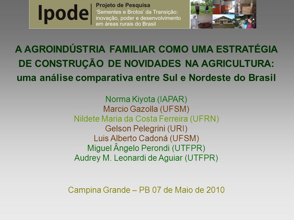A AGROINDÚSTRIA FAMILIAR COMO UMA ESTRATÉGIA DE CONSTRUÇÃO DE NOVIDADES NA AGRICULTURA: uma análise comparativa entre Sul e Nordeste do Brasil