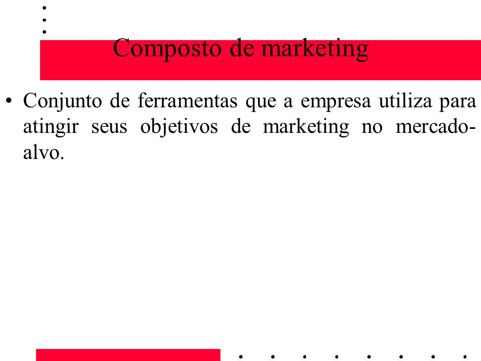 Composto de marketing Conjunto de ferramentas que a empresa utiliza para atingir seus objetivos de marketing no mercado-alvo.