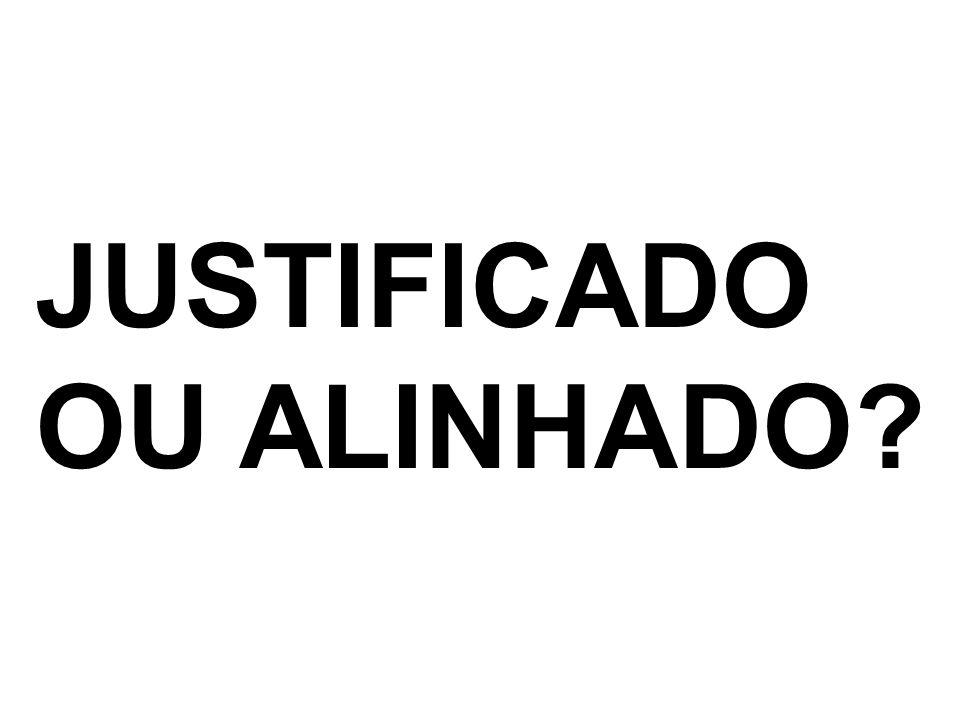 JUSTIFICADO OU ALINHADO