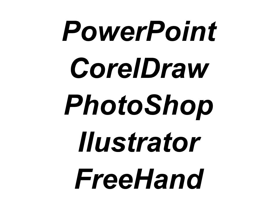 PowerPoint CorelDraw PhotoShop Ilustrator FreeHand