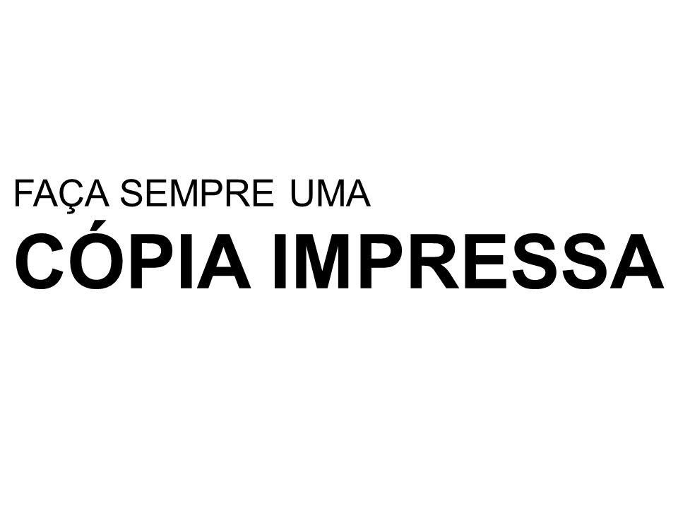 FAÇA SEMPRE UMA CÓPIA IMPRESSA