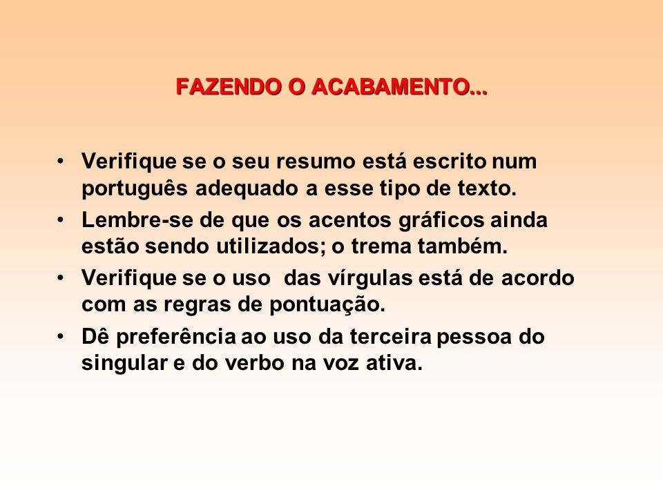 FAZENDO O ACABAMENTO...Verifique se o seu resumo está escrito num português adequado a esse tipo de texto.
