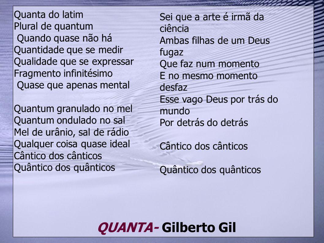 QUANTA- Gilberto Gil Quanta do latim Sei que a arte é irmã da ciência