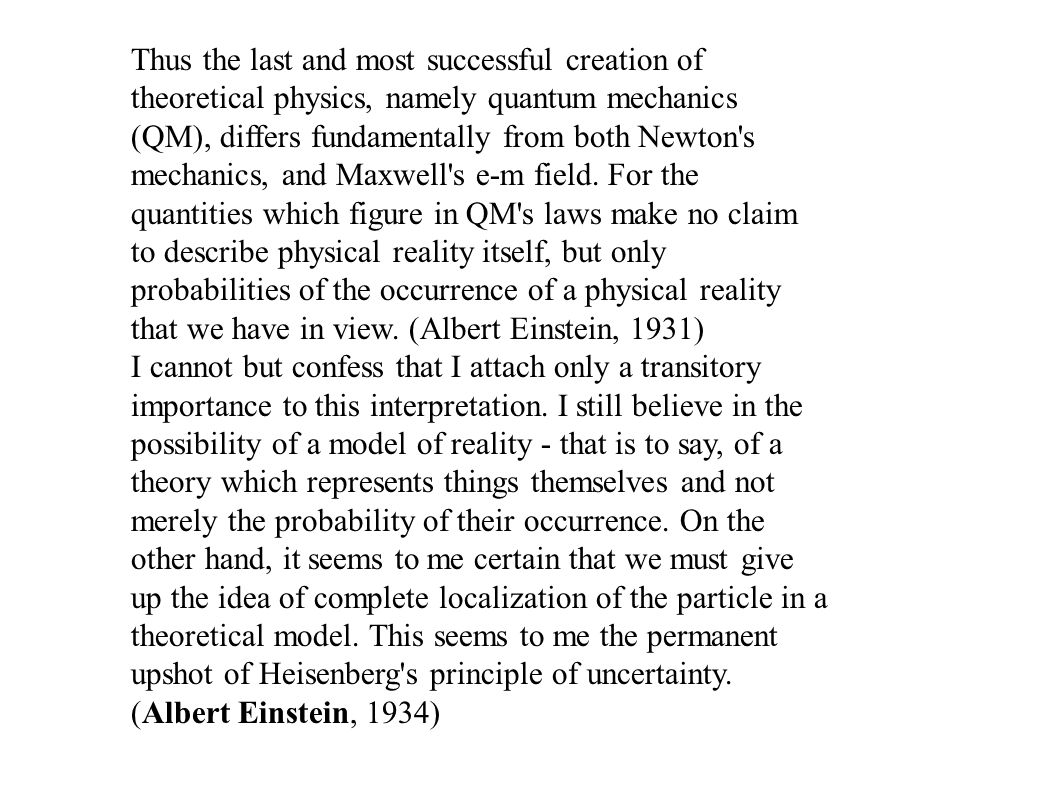 Thus the last and most successful creation of theoretical physics, namely quantum mechanics (QM), differs fundamentally from both Newton s mechanics, and Maxwell s e-m field.