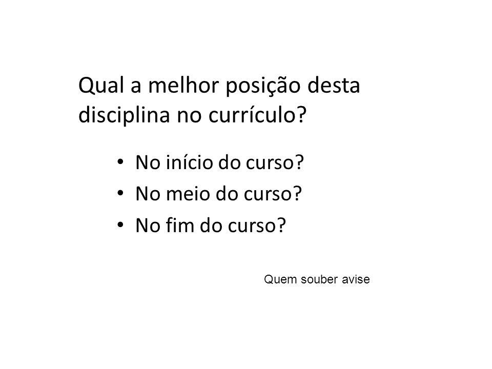 Qual a melhor posição desta disciplina no currículo