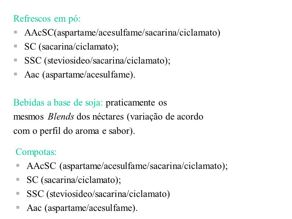 Refrescos em pó: AAcSC(aspartame/acesulfame/sacarina/ciclamato) SC (sacarina/ciclamato); SSC (steviosideo/sacarina/ciclamato);