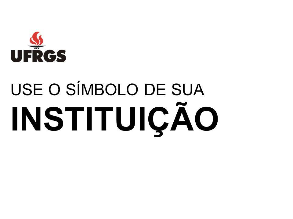 USE O SÍMBOLO DE SUA INSTITUIÇÃO