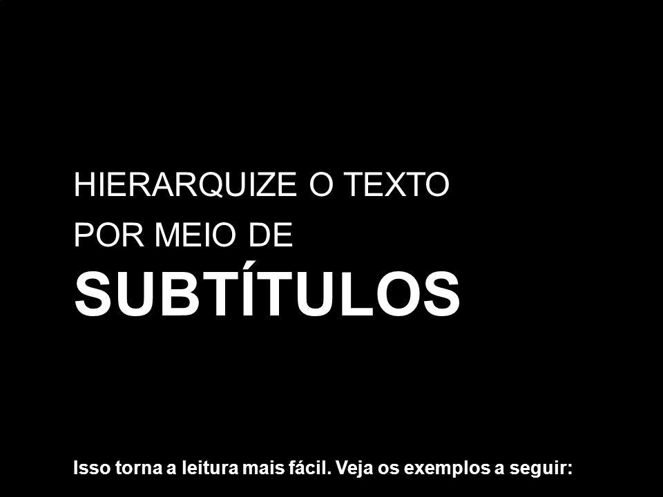 HIERARQUIZE O TEXTO POR MEIO DE SUBTÍTULOS