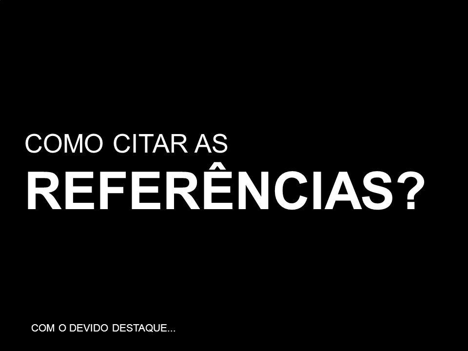 COMO CITAR AS REFERÊNCIAS COM O DEVIDO DESTAQUE...