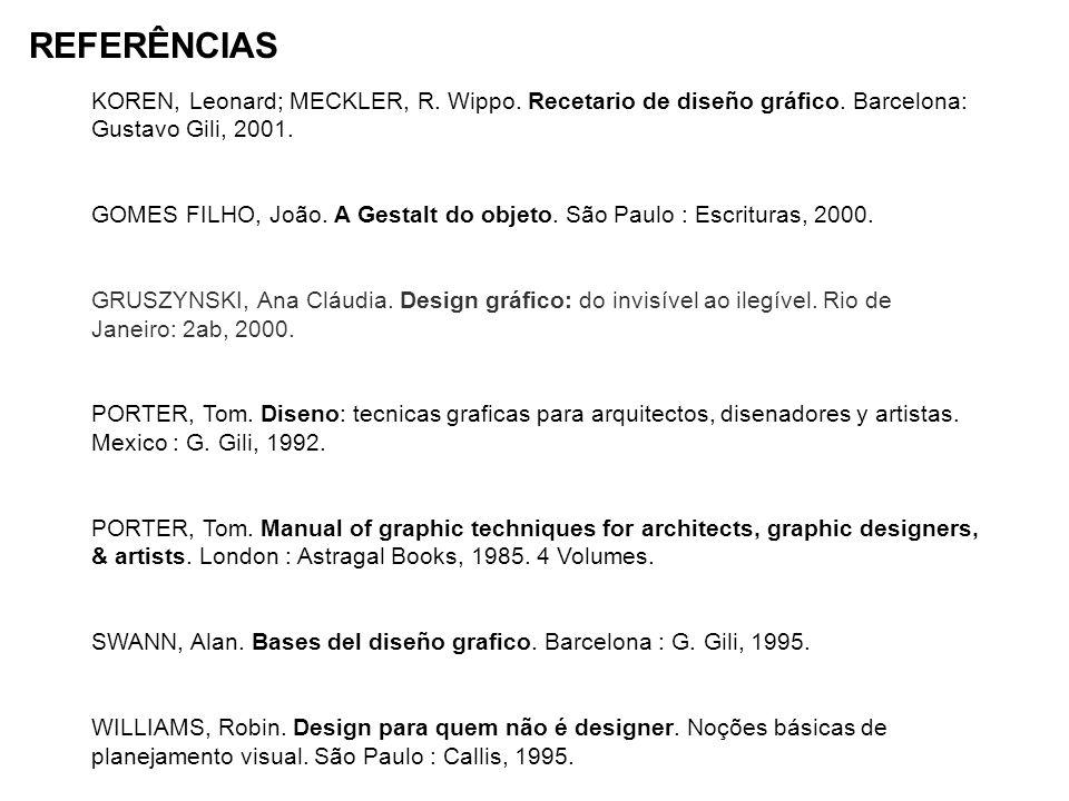 REFERÊNCIAS KOREN, Leonard; MECKLER, R. Wippo. Recetario de diseño gráfico. Barcelona: Gustavo Gili, 2001.