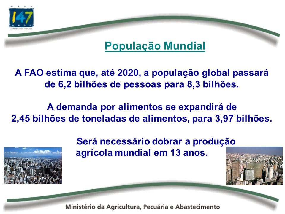 População MundialA FAO estima que, até 2020, a população global passará de 6,2 bilhões de pessoas para 8,3 bilhões.