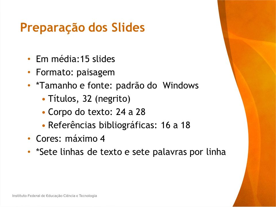 Preparação dos Slides Em média:15 slides Formato: paisagem