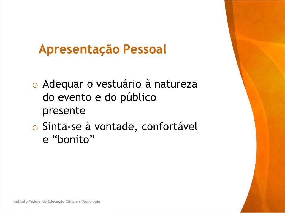 Apresentação Pessoal Adequar o vestuário à natureza do evento e do público presente.