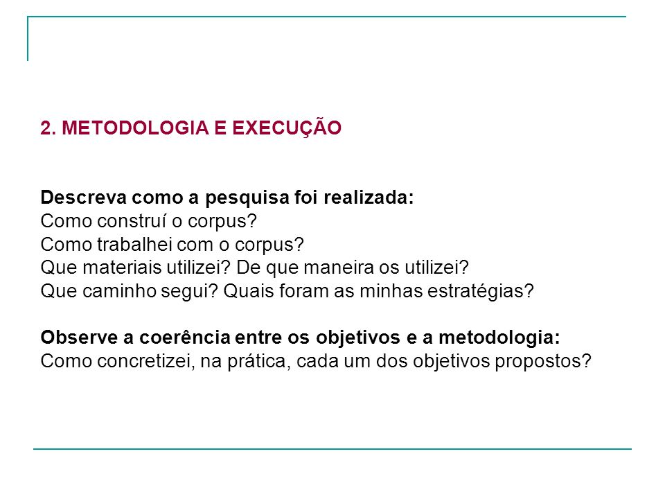 2. METODOLOGIA E EXECUÇÃO Descreva como a pesquisa foi realizada: Como construí o corpus.