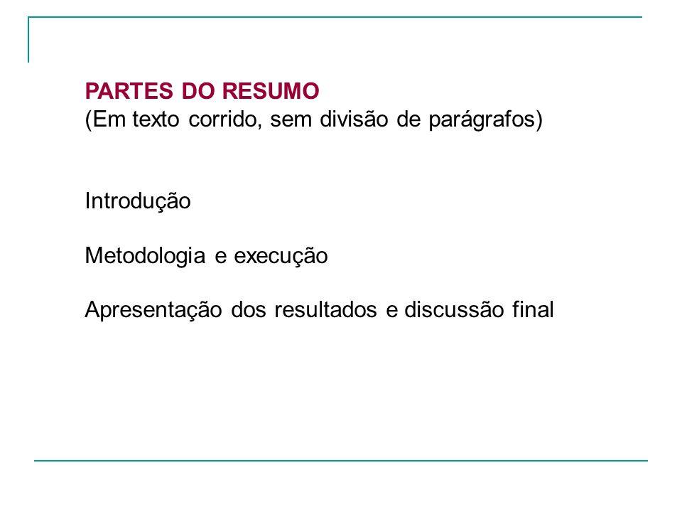 PARTES DO RESUMO (Em texto corrido, sem divisão de parágrafos) Introdução. Metodologia e execução.
