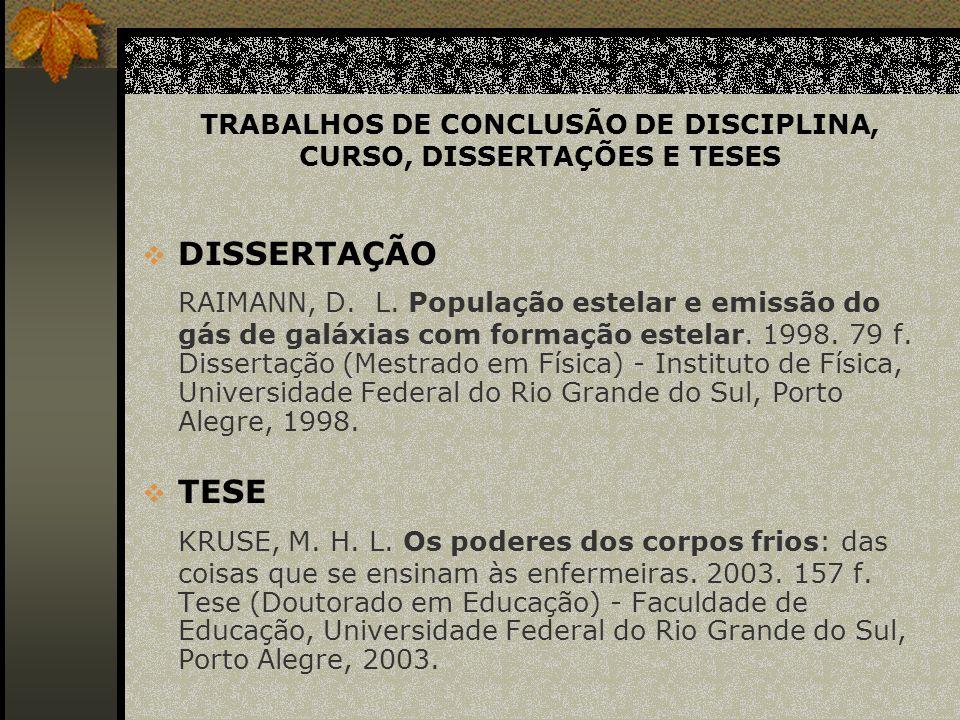 TRABALHOS DE CONCLUSÃO DE DISCIPLINA, CURSO, DISSERTAÇÕES E TESES