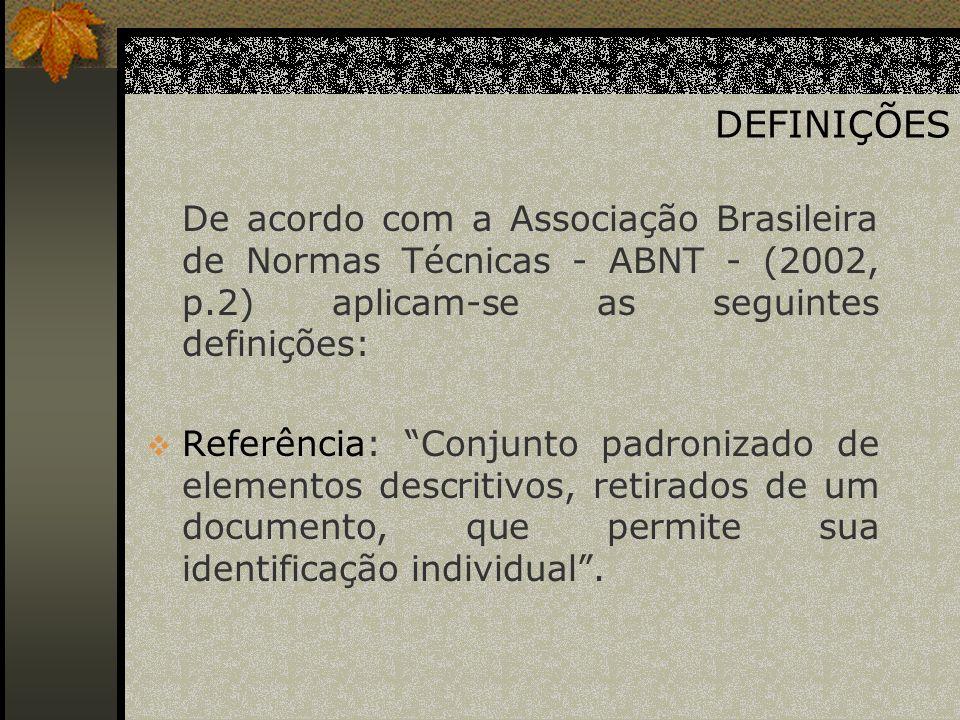DEFINIÇÕES De acordo com a Associação Brasileira de Normas Técnicas - ABNT - (2002, p.2) aplicam-se as seguintes definições: