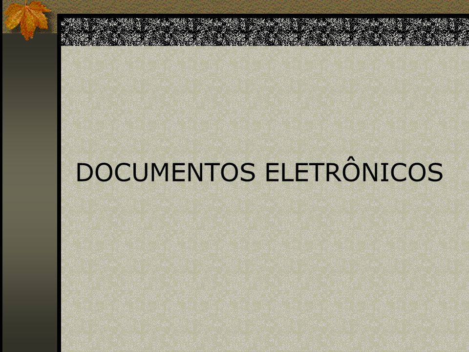 DOCUMENTOS ELETRÔNICOS