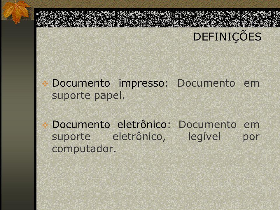 DEFINIÇÕES Documento impresso: Documento em suporte papel.