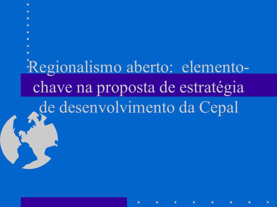 Regionalismo aberto: elemento-chave na proposta de estratégia de desenvolvimento da Cepal