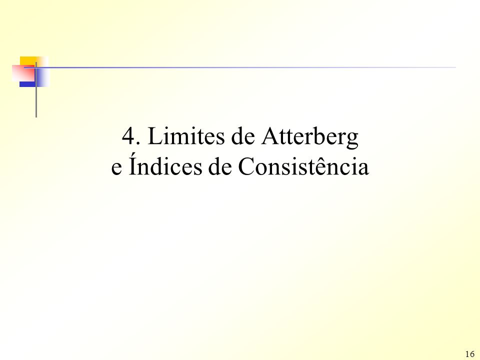 4. Limites de Atterberg e Índices de Consistência