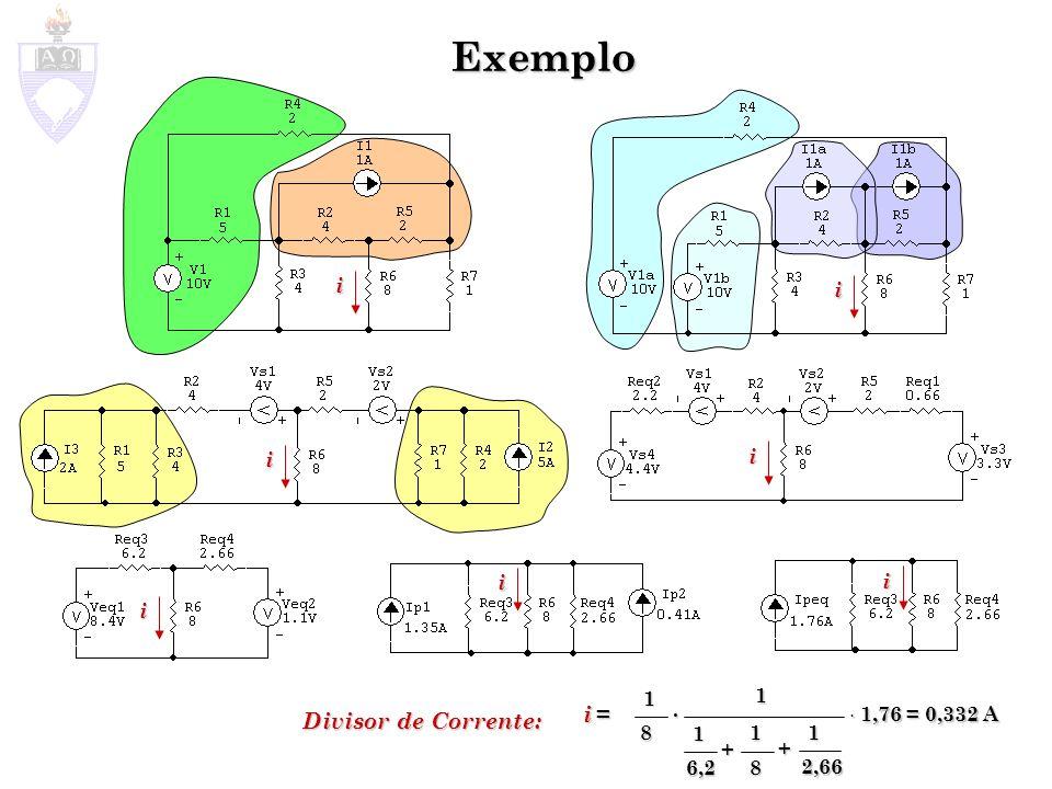 Exemplo i = Divisor de Corrente: i i i i i i i . 1,76 = 0,332 A + + 1