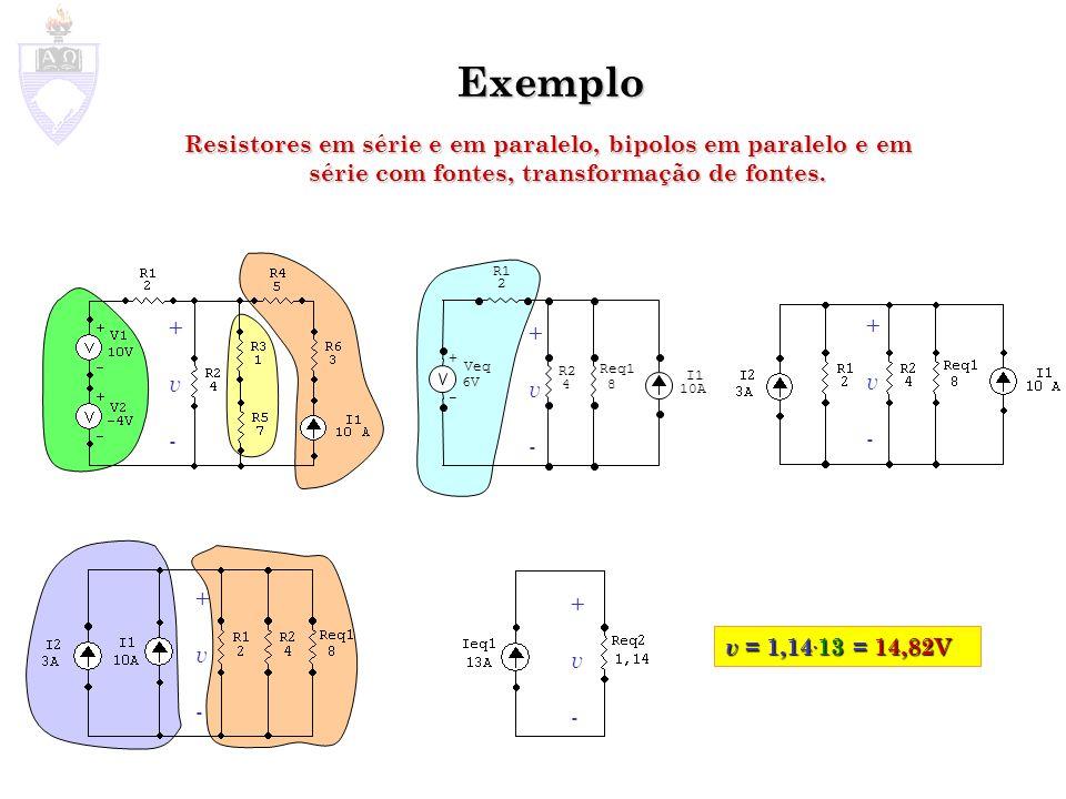 Exemplo Resistores em série e em paralelo, bipolos em paralelo e em série com fontes, transformação de fontes.