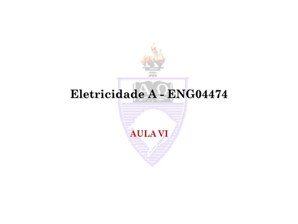 Eletricidade A - ENG04474 AULA VI