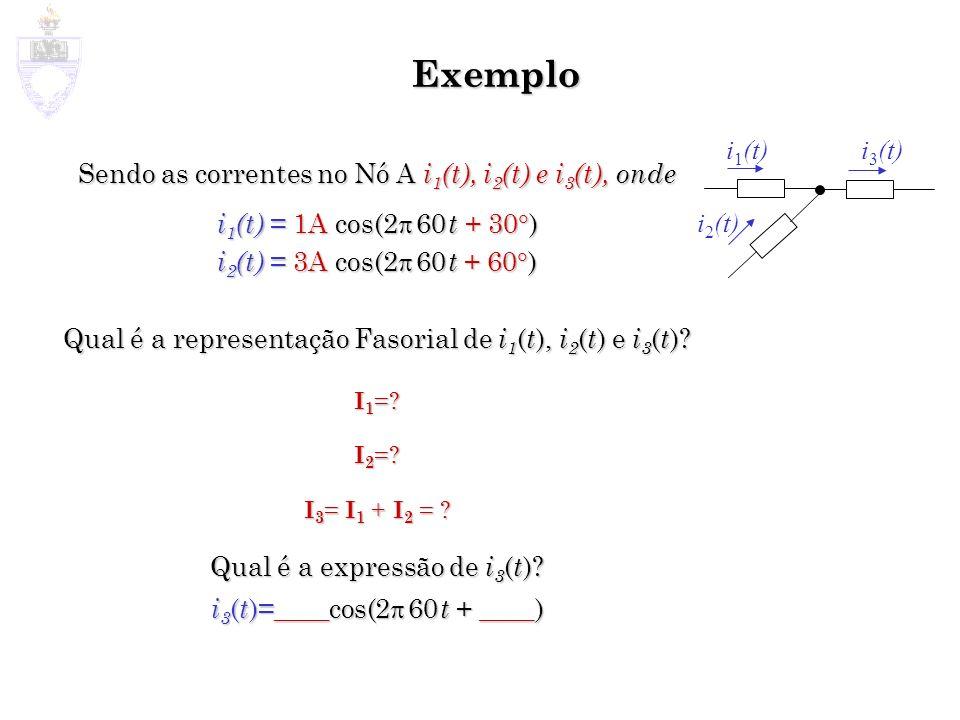 Exemploi1(t) i3(t) Sendo as correntes no Nó A i1(t), i2(t) e i3(t), onde. i1(t) = 1A cos(2p 60 t + 30)