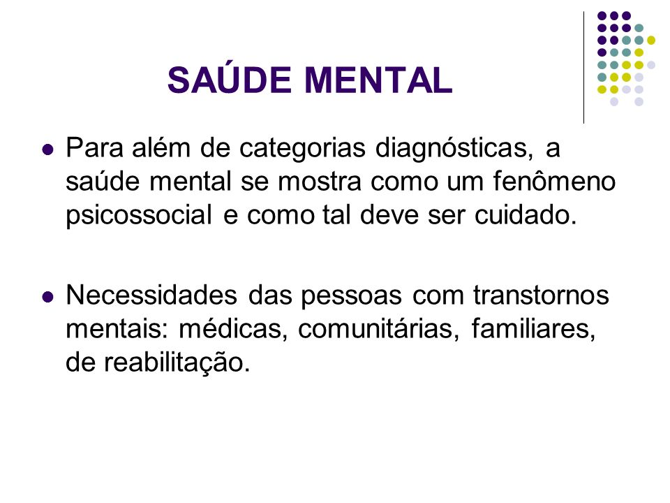 SAÚDE MENTAL Para além de categorias diagnósticas, a saúde mental se mostra como um fenômeno psicossocial e como tal deve ser cuidado.