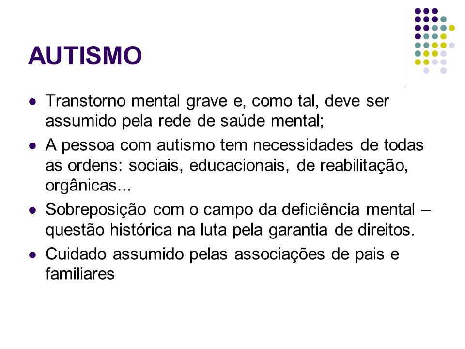 AUTISMO Transtorno mental grave e, como tal, deve ser assumido pela rede de saúde mental;