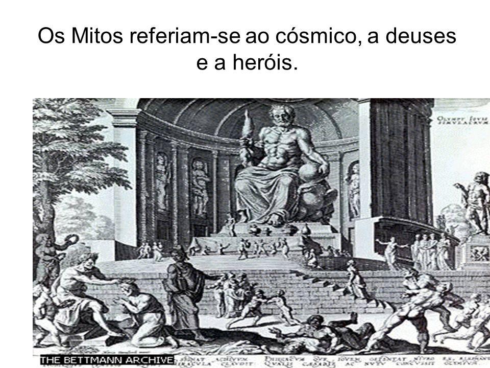 Os Mitos referiam-se ao cósmico, a deuses e a heróis.