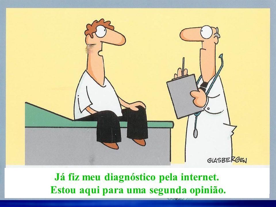 Já fiz meu diagnóstico pela internet.