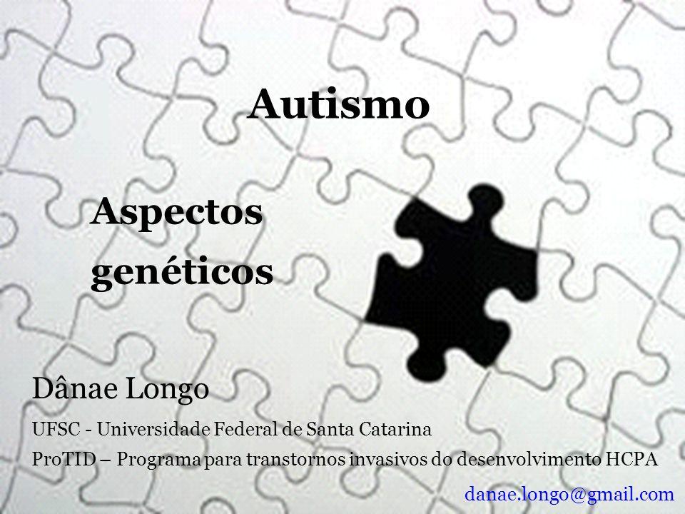 Autismo Aspectos genéticos Dânae Longo