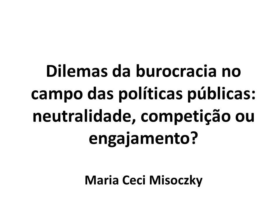 Dilemas da burocracia no campo das políticas públicas: neutralidade, competição ou engajamento.