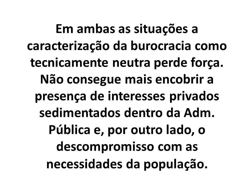 Em ambas as situações a caracterização da burocracia como tecnicamente neutra perde força.
