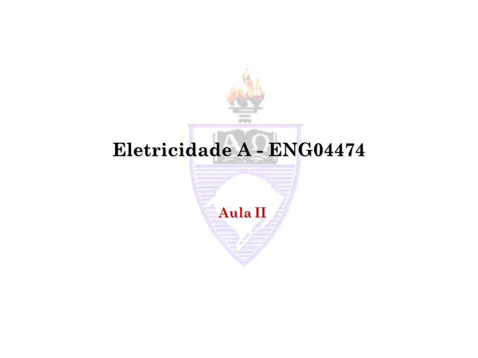 Eletricidade A - ENG04474 Aula II