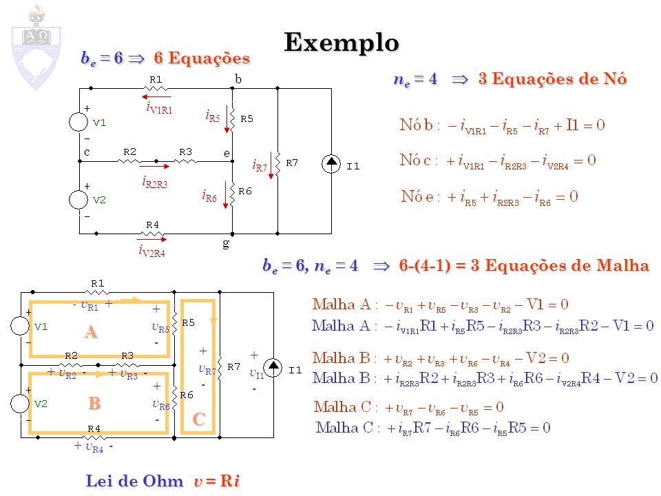 Exemplo A B C be = 6  6 Equações ne = 4  3 Equações de Nó