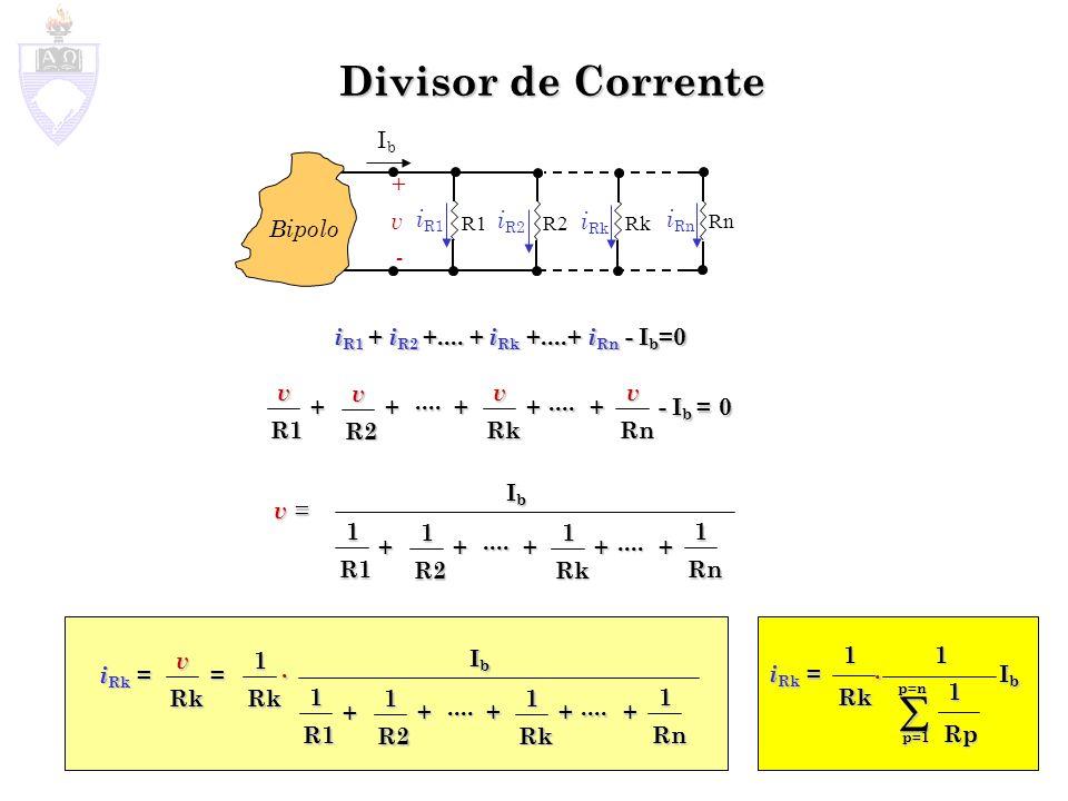 Divisor de Corrente  Ib + v - iR1 iR2 iRk Bipolo iRn