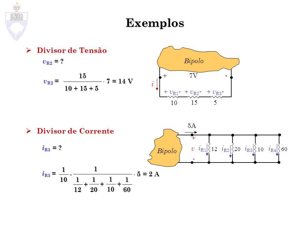 Exemplos Divisor de Tensão Divisor de Corrente vR2 = Bipolo