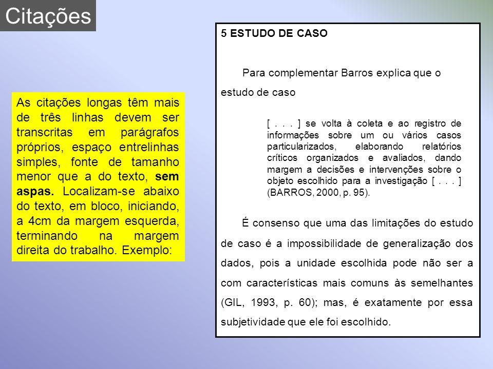 Citações 5 ESTUDO DE CASO. Para complementar Barros explica que o estudo de caso.