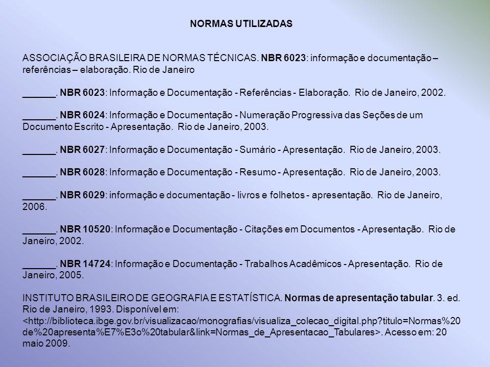 NORMAS UTILIZADAS ASSOCIAÇÃO BRASILEIRA DE NORMAS TÉCNICAS. NBR 6023: informação e documentação – referências – elaboração. Rio de Janeiro.