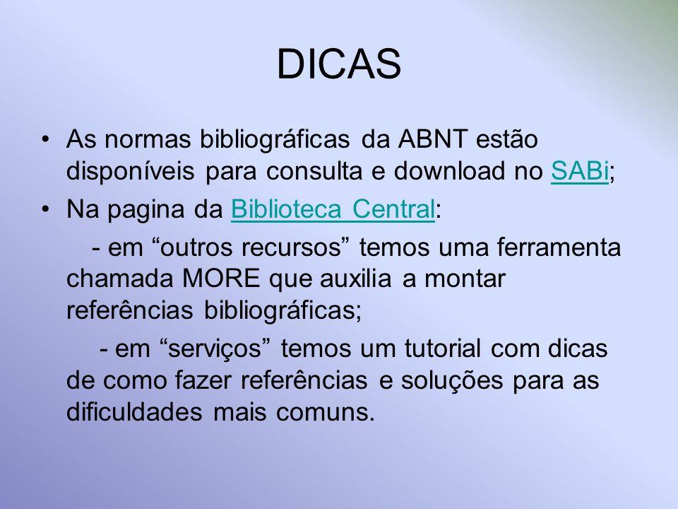 DICAS As normas bibliográficas da ABNT estão disponíveis para consulta e download no SABi; Na pagina da Biblioteca Central: