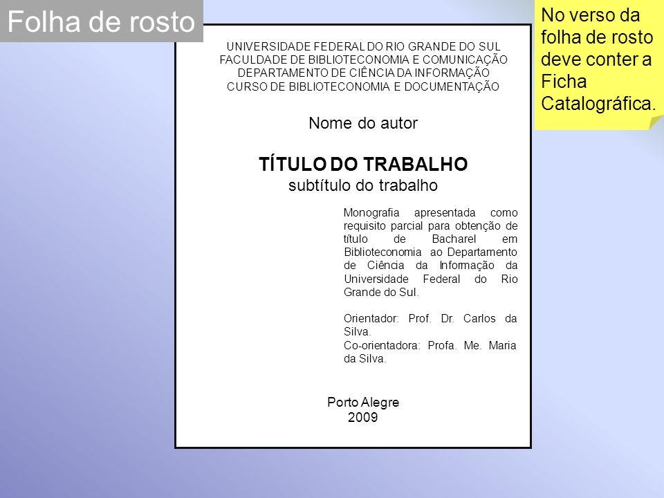 Folha de rosto No verso da folha de rosto deve conter a Ficha Catalográfica. UNIVERSIDADE FEDERAL DO RIO GRANDE DO SUL.