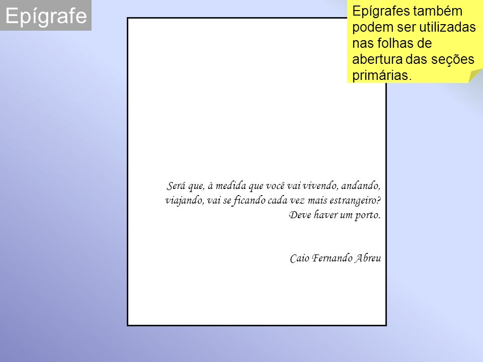 Epígrafe Epígrafes também podem ser utilizadas nas folhas de abertura das seções primárias.