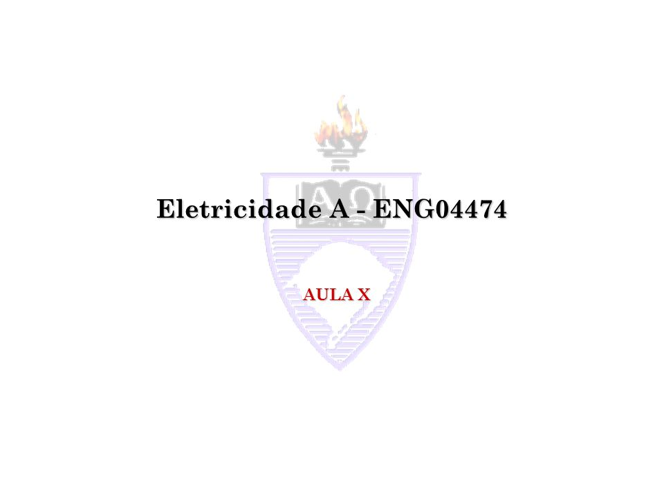 Eletricidade A - ENG04474 AULA X