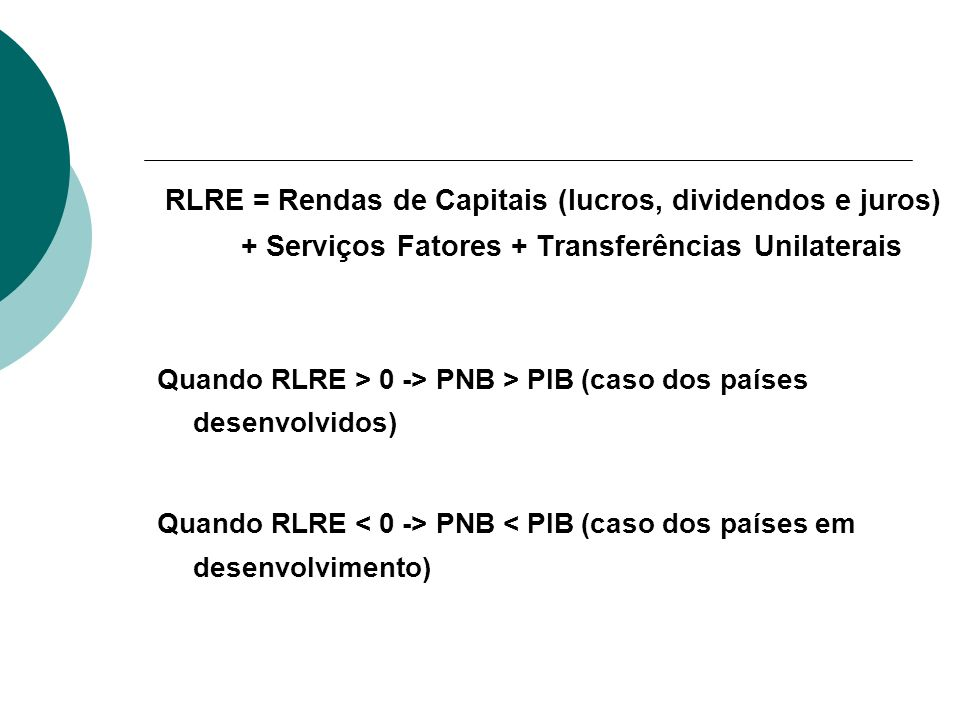 RLRE = Rendas de Capitais (lucros, dividendos e juros) + Serviços Fatores + Transferências Unilaterais
